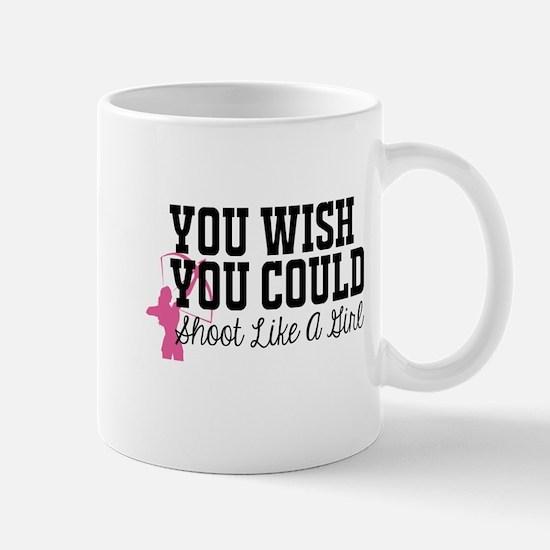 You Wish You Could Shoot Like a Girl Mugs
