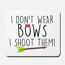 I Don't Wear Bows, I shoot them Mousepad