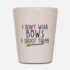 I Don't Wear Bows, I shoot them Shot Glass
