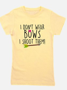 I Don't Wear Bows, I shoot them Girl's Tee