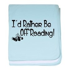 I'd Rather Be Off Roading baby blanket
