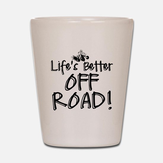 Lifes Better Off Road Shot Glass