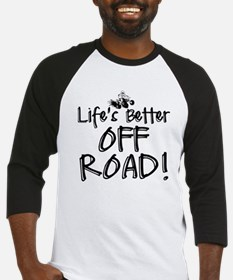 Lifes Better Off Road Baseball Jersey