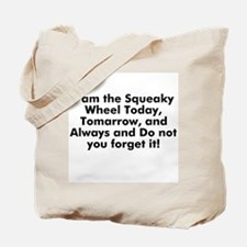 I am the Squeaky Wheel Today, Tote Bag