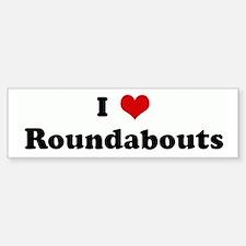 I Love Roundabouts Bumper Bumper Bumper Sticker