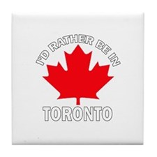 I'd Rather Be in Toronto Tile Coaster
