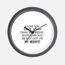 I LOVE YOU MORE TODAY THAN YESTERDAY... Wall Clock