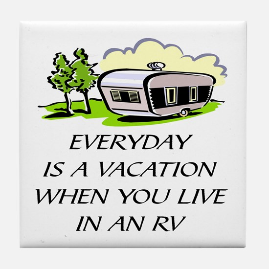 EVER DAY IS A VACATION WHEN YOU LIVE  Tile Coaster