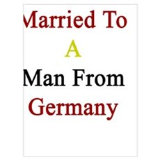 Proudly Married To A Man From Germany Poster