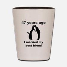 47 Years Ago I Married My Best Friend Shot Glass
