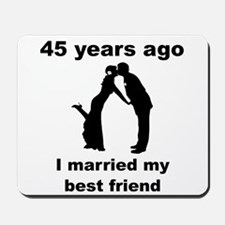 45 Years Ago I Married My Best Friend Mousepad
