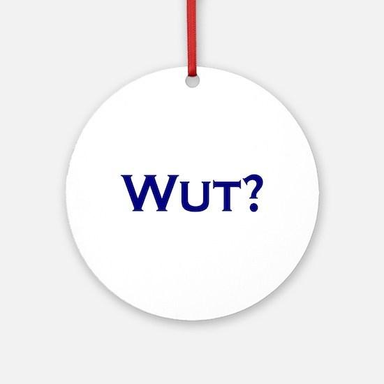 Wut? Ornament (Round)