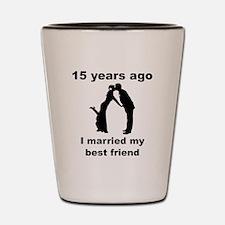 15 Years Ago I Married My Best Friend Shot Glass