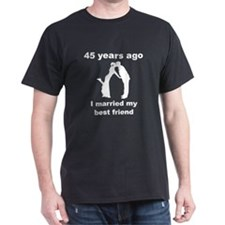 45 Years Ago I Married My Best Friend T-Shirt