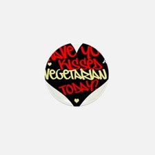 Have you kissed a vegetarian today? Mini Button