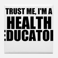 Trust Me, I'm A Health Educator Tile Coaster