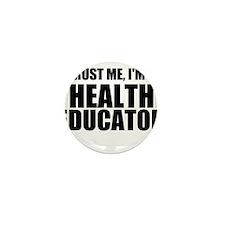 Trust Me, I'm A Health Educator Mini Button (100 p