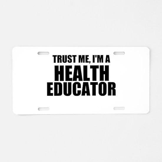 Trust Me, I'm A Health Educator Aluminum License P
