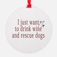 I just want to drink wine and rescue dogs Ornament