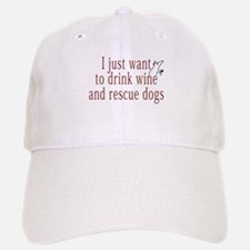 I just want to drink wine and rescue dogs Baseball Baseball Cap