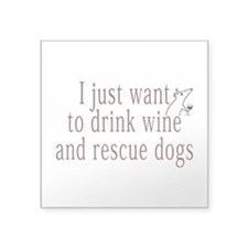 I just want to drink wine and rescue dogs Sticker