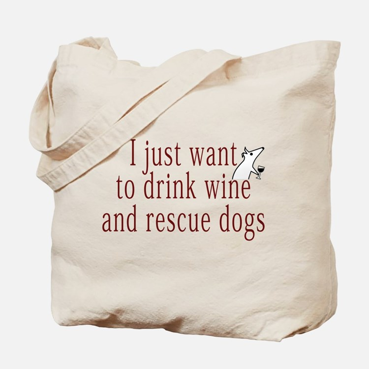 I just want to drink wine and rescue dogs Tote Bag