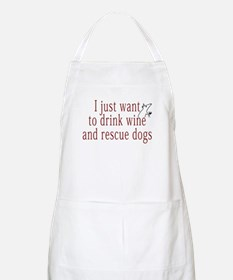 I just want to drink wine and rescue dogs Apron