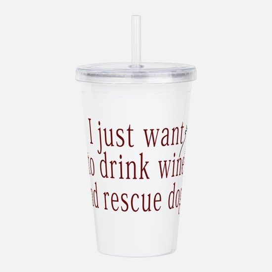 I just want to drink wine and rescue dogs Acrylic