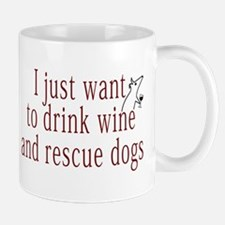 I just want to drink wine and rescue dogs Mugs