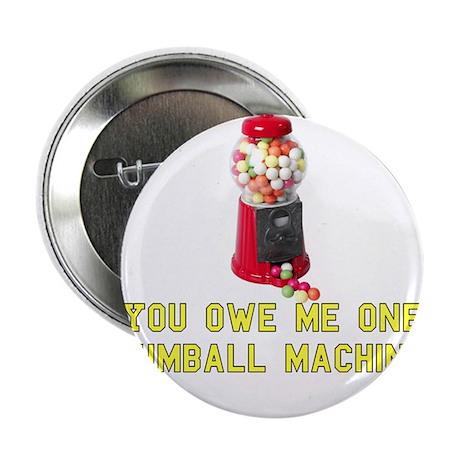 """You Owe Me One Gumball Machin 2.25"""" Button (100 pa"""