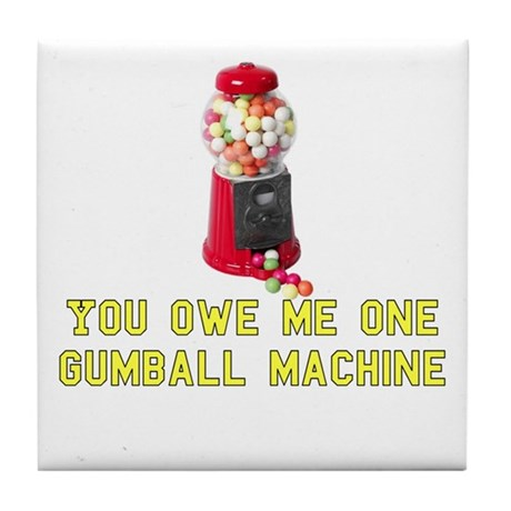 You Owe Me One Gumball Machin Tile Coaster