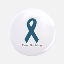 Fear Nothing. Teal Ribbon Button