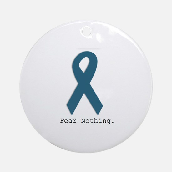 Fear Nothing. Teal Ribbon Round Ornament