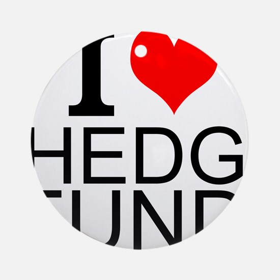 I Love Hedge Funds Round Ornament