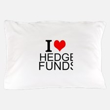 I Love Hedge Funds Pillow Case