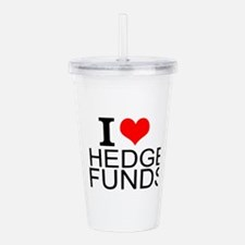 I Love Hedge Funds Acrylic Double-wall Tumbler
