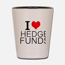I Love Hedge Funds Shot Glass
