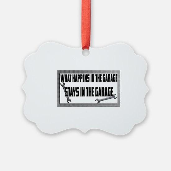 garage stays in garage Ornament