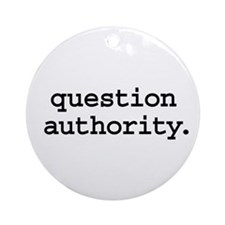 question authority. Ornament (Round)