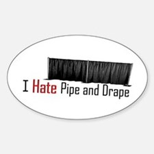 I Hate Pipe and Drape Oval Decal