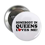 Somebody In Queens Loves Me Button