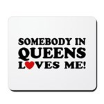 Somebody In Queens Loves Me Mousepad