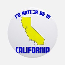 I'd Rather Be in California Ornament (Round)