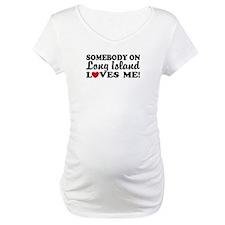Somebody On Long Island Loves Me Shirt