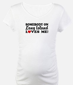 Somebody On Long Island Loves Me Shirt