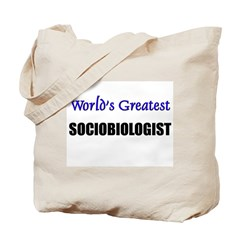 Worlds Greatest SOCIOBIOLOGIST Tote Bag