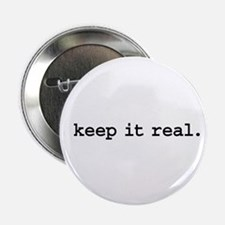 keep it real. Button
