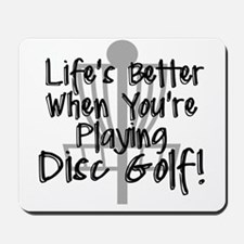 Lifes Better When Youre Playing Disc Golf Mousepad