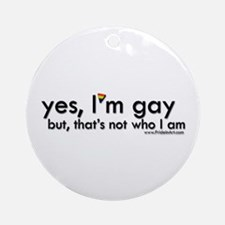 Yes, I'm Gay Ornament (Round)