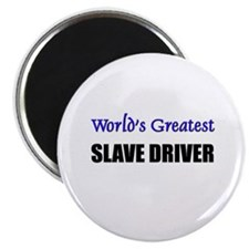 Worlds Greatest SLAVE DRIVER Magnet